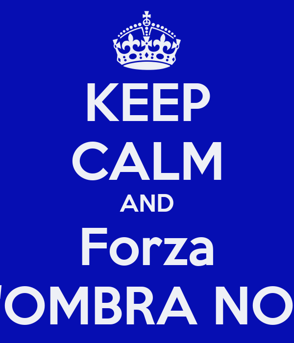 KEEP CALM AND Forza L'OMBRA NOV