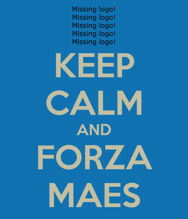 KEEP CALM AND FORZA MAES