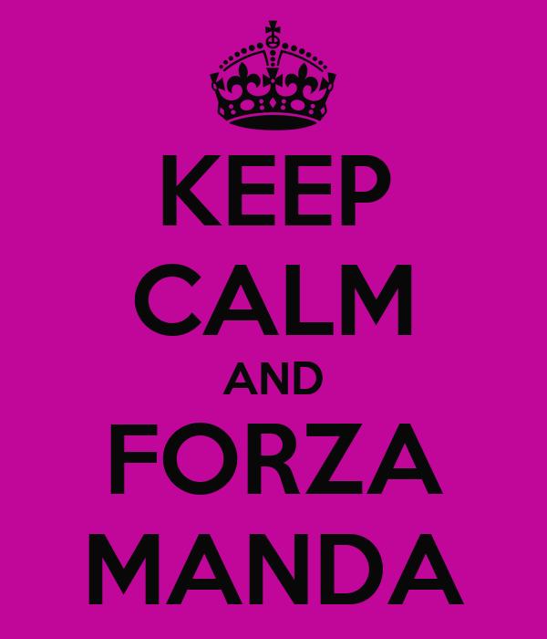 KEEP CALM AND FORZA MANDA