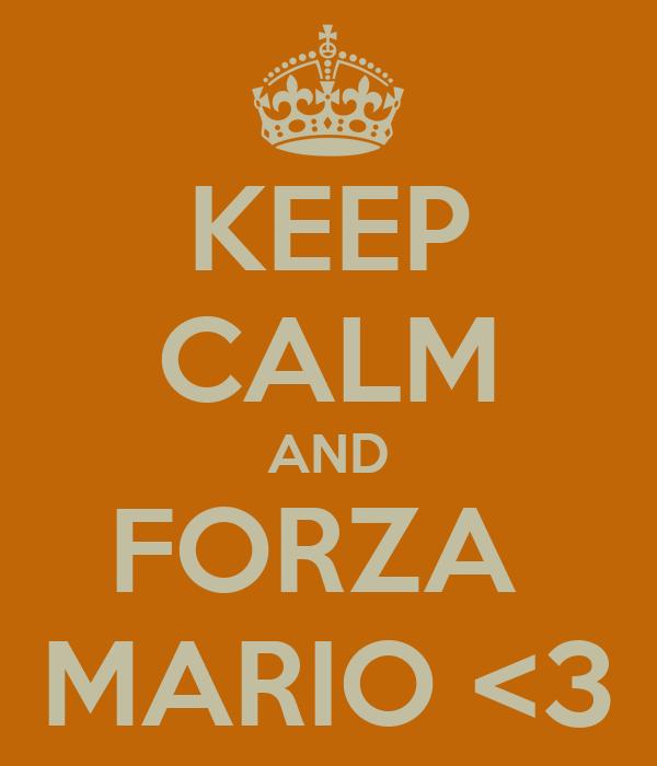 KEEP CALM AND FORZA  MARIO <3
