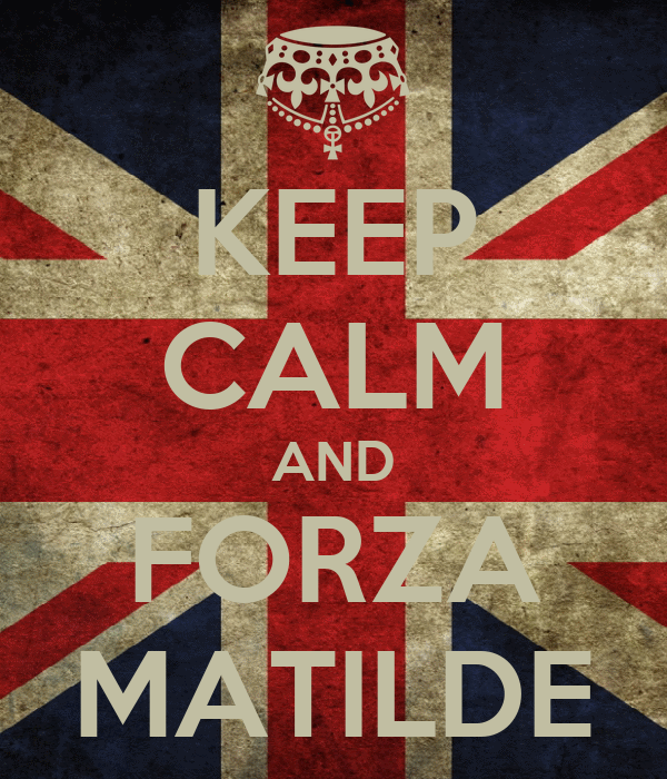 KEEP CALM AND FORZA MATILDE