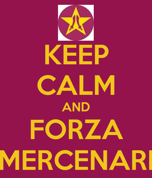 KEEP CALM AND FORZA MERCENARI