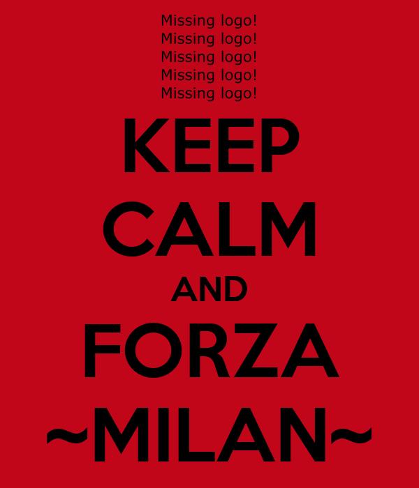 KEEP CALM AND FORZA ~MILAN~
