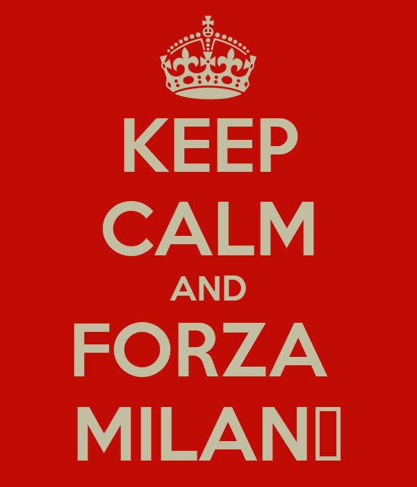 KEEP CALM AND FORZA  MILAN❤