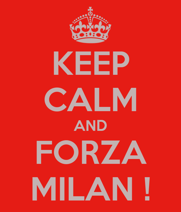 KEEP CALM AND FORZA MILAN !