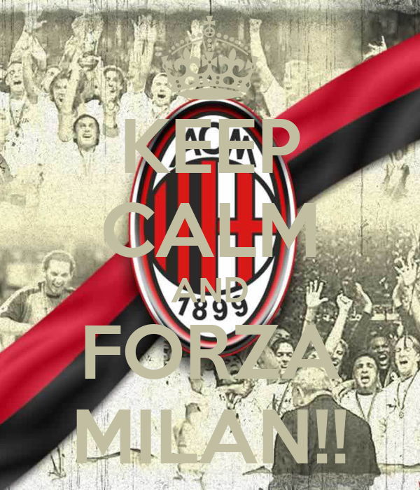 KEEP CALM AND FORZA MILAN!!