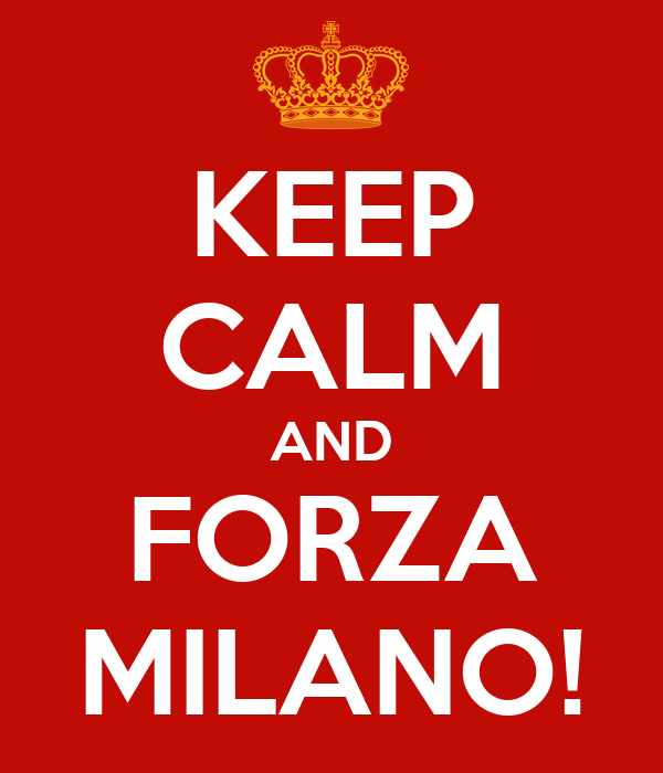 KEEP CALM AND FORZA MILANO!