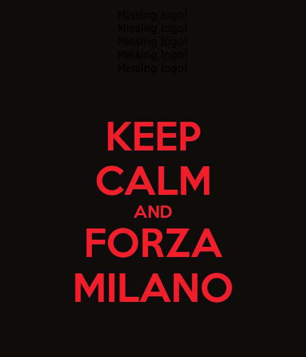 KEEP CALM AND FORZA MILANO