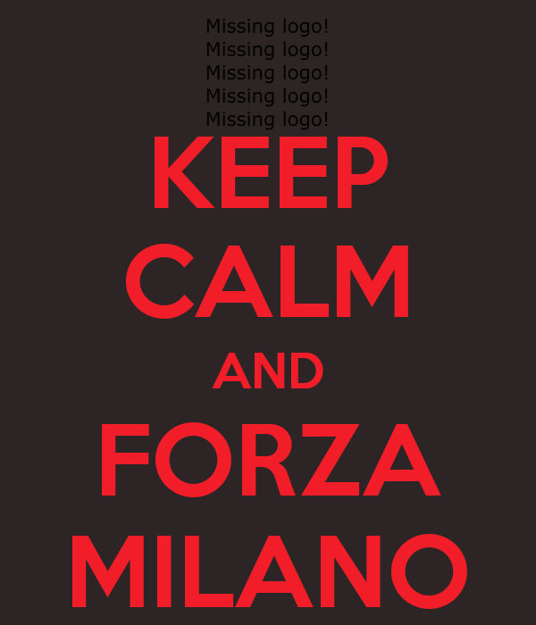 KEEP CALM AND FORZA MILANO