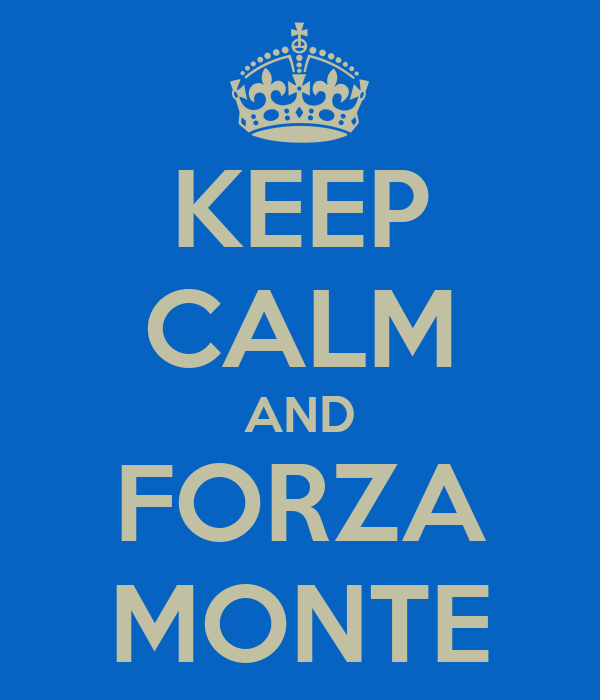 KEEP CALM AND FORZA MONTE