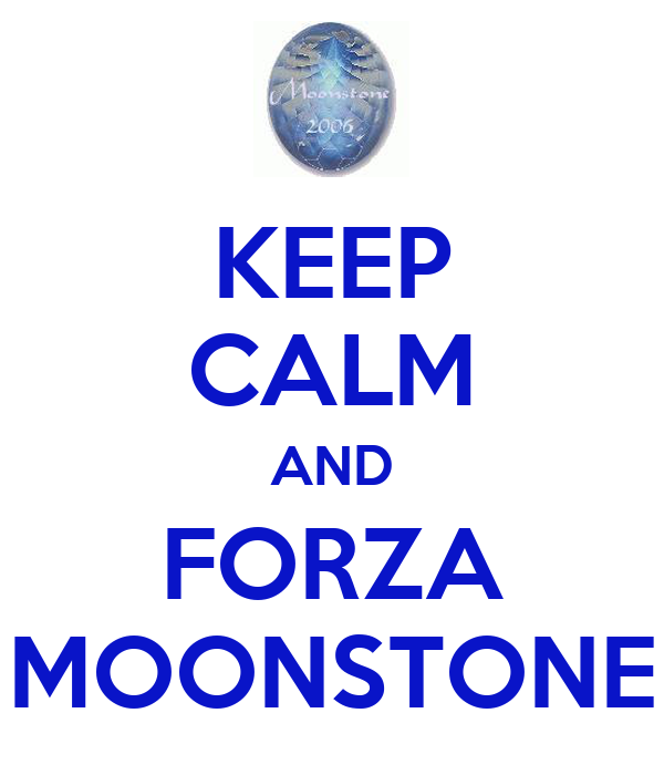 KEEP CALM AND FORZA MOONSTONE