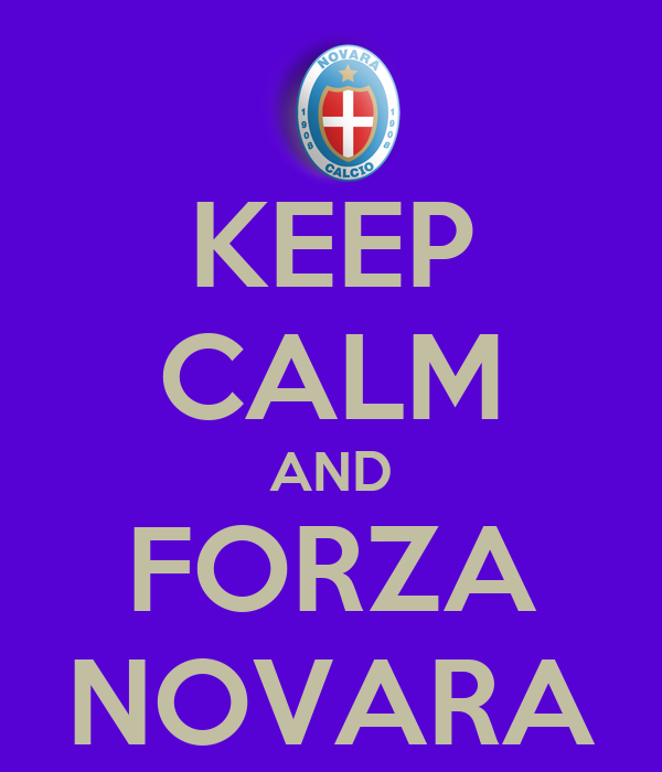 KEEP CALM AND FORZA NOVARA