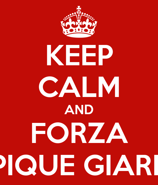 KEEP CALM AND FORZA OLYMPIQUE GIARIZZOLE