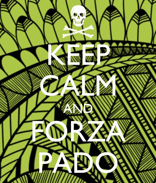 KEEP CALM AND FORZA PADO
