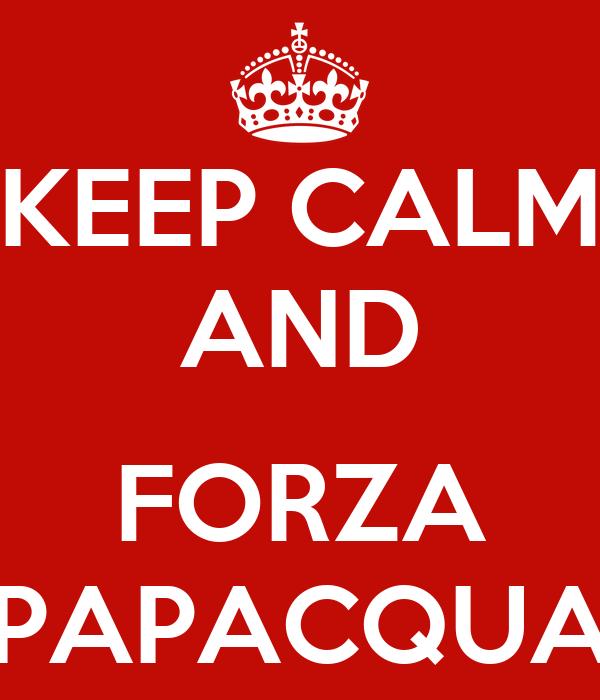 KEEP CALM AND  FORZA PAPACQUA