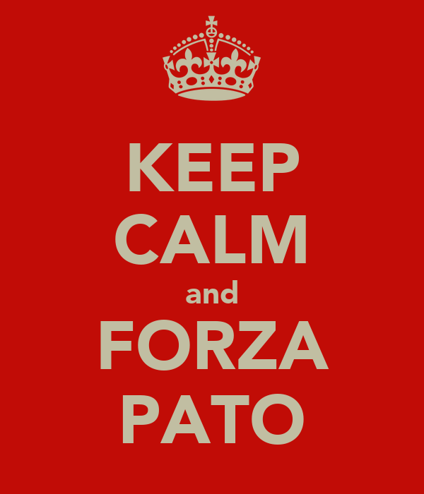 KEEP CALM and FORZA PATO