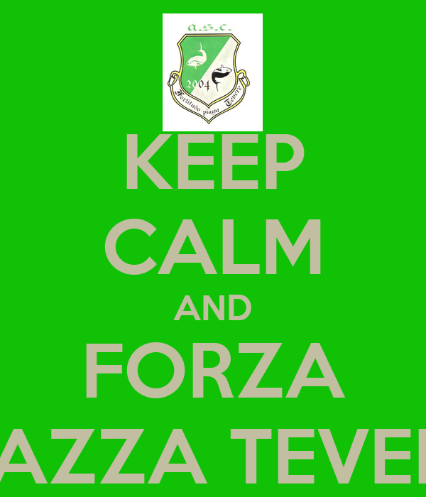 KEEP CALM AND FORZA PIAZZA TEVERE