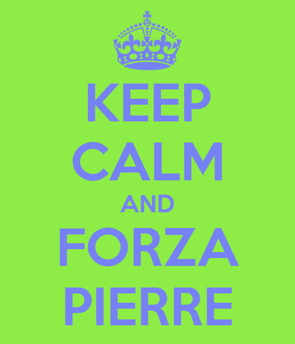 KEEP CALM AND FORZA PIERRE
