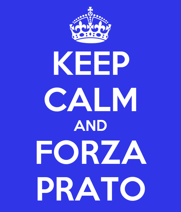 KEEP CALM AND FORZA PRATO