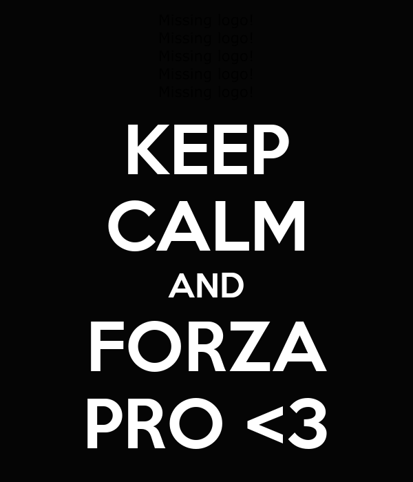 KEEP CALM AND FORZA PRO <3