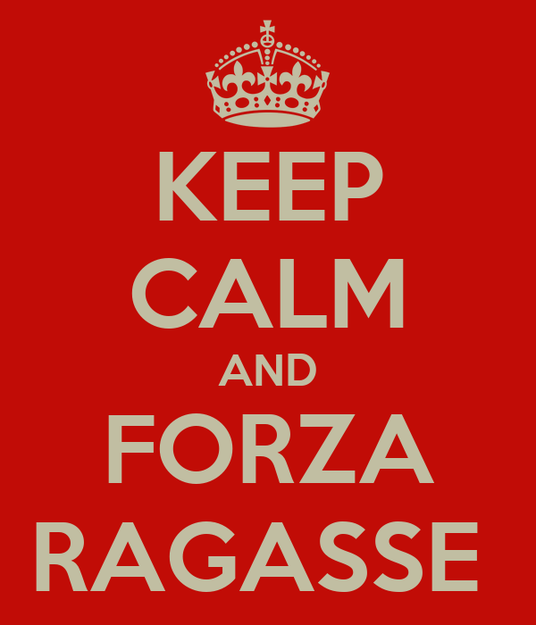 KEEP CALM AND FORZA RAGASSE