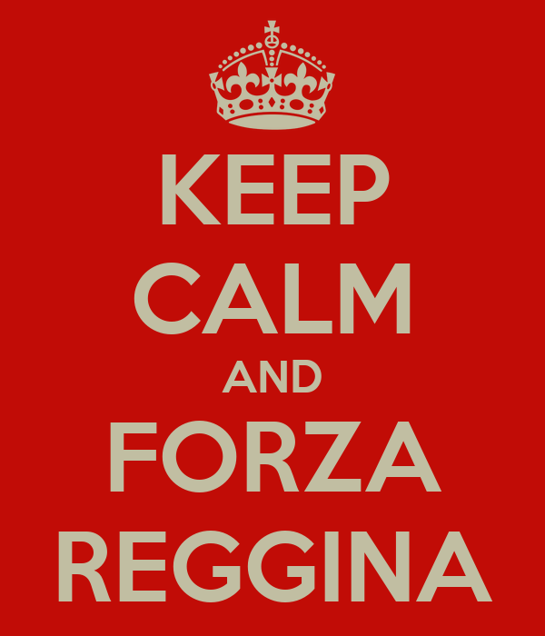 KEEP CALM AND FORZA REGGINA