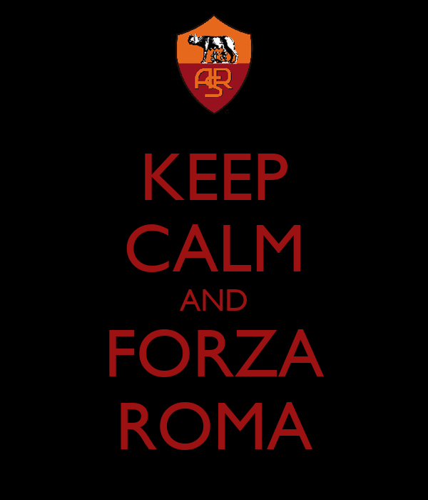 KEEP CALM AND FORZA ROMA