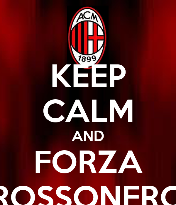 KEEP CALM AND FORZA ROSSONERO