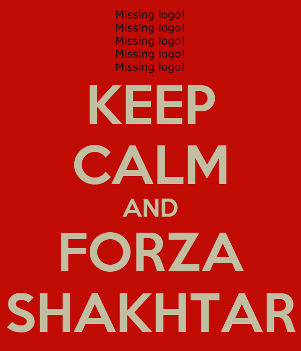 KEEP CALM AND FORZA SHAKHTAR