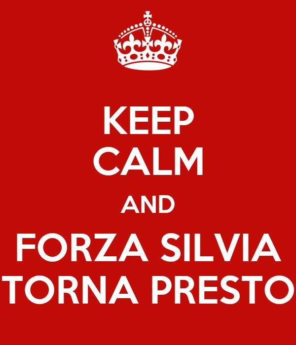 KEEP CALM AND FORZA SILVIA TORNA PRESTO