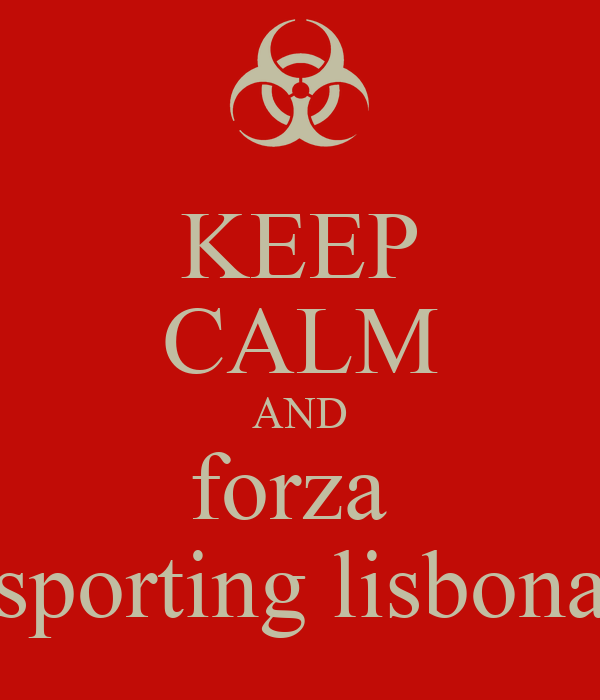 KEEP CALM AND forza  sporting lisbona