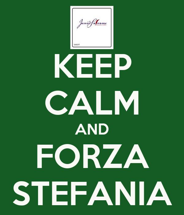 KEEP CALM AND FORZA STEFANIA