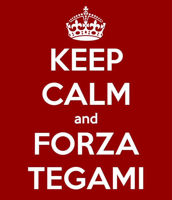 KEEP CALM and FORZA TEGAMI