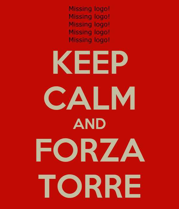 KEEP CALM AND FORZA TORRE