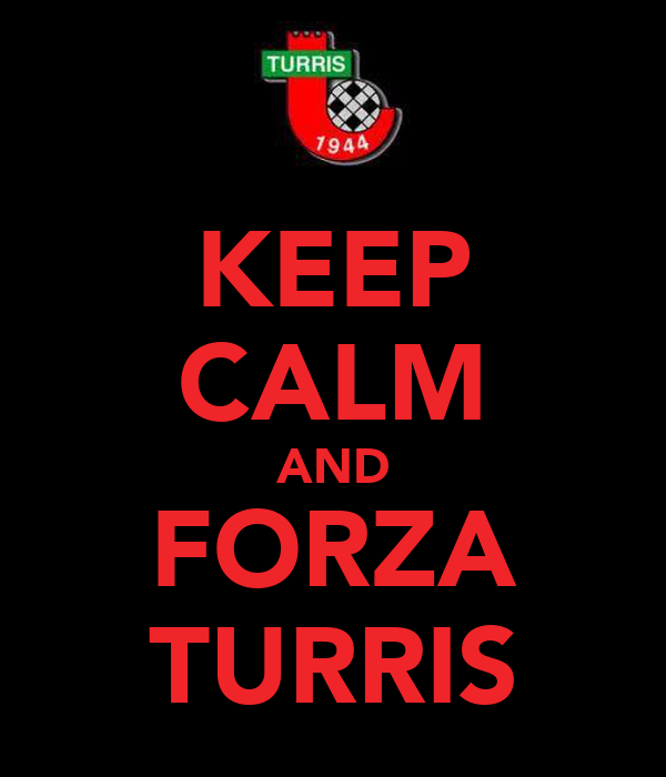 KEEP CALM AND FORZA TURRIS