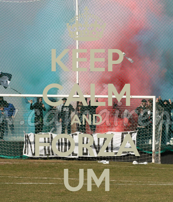 KEEP CALM AND FORZA UM