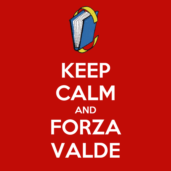 KEEP CALM AND FORZA VALDE