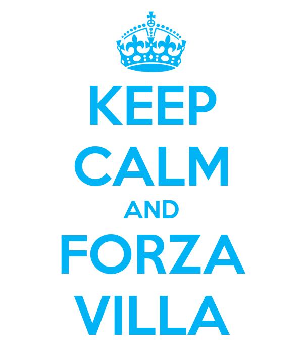 KEEP CALM AND FORZA VILLA