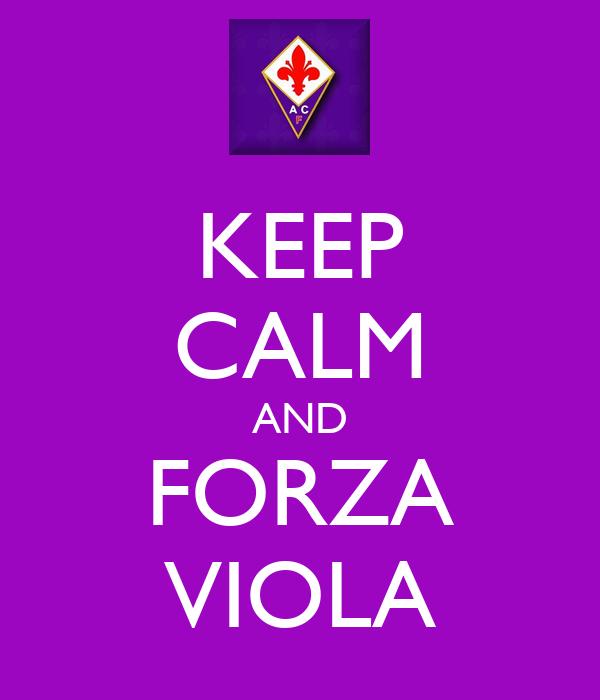 KEEP CALM AND FORZA VIOLA
