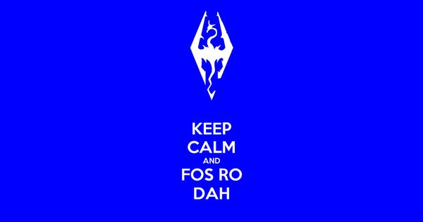 KEEP CALM AND FOS RO DAH