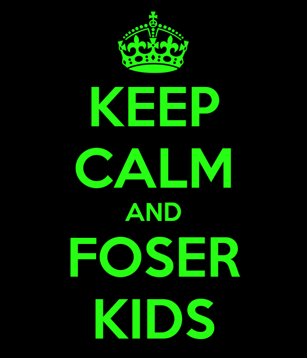 KEEP CALM AND FOSER KIDS