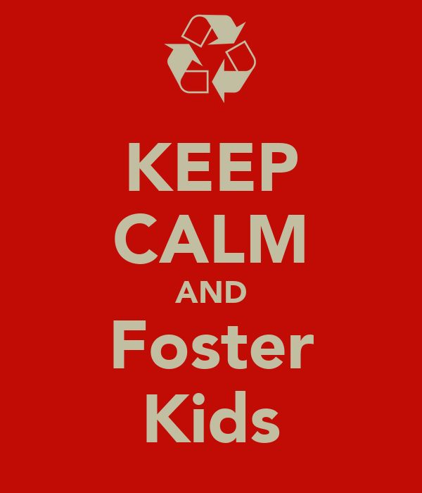 KEEP CALM AND Foster Kids