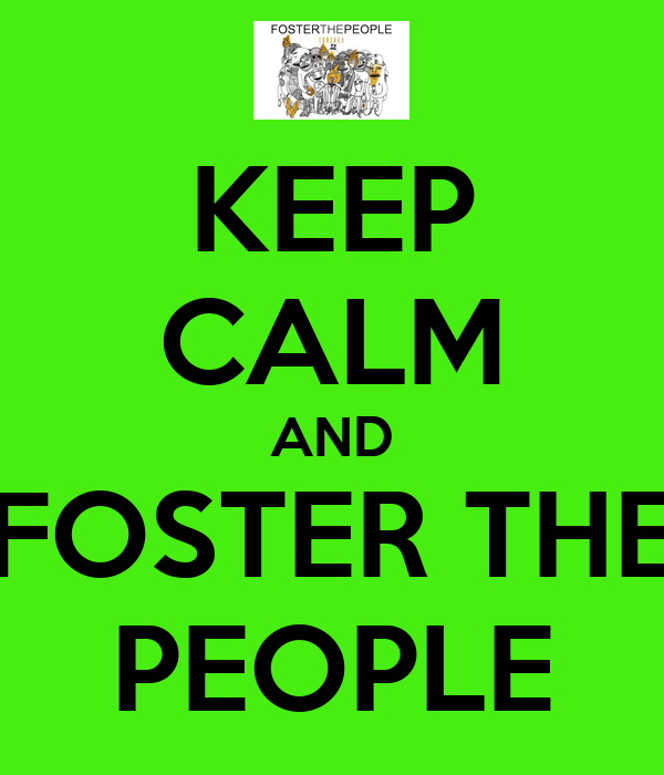KEEP CALM AND FOSTER THE PEOPLE