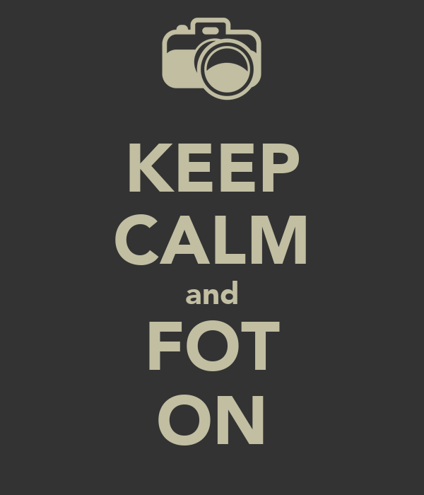 KEEP CALM and FOT ON