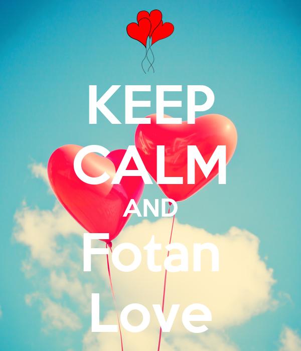 KEEP CALM AND Fotan Love