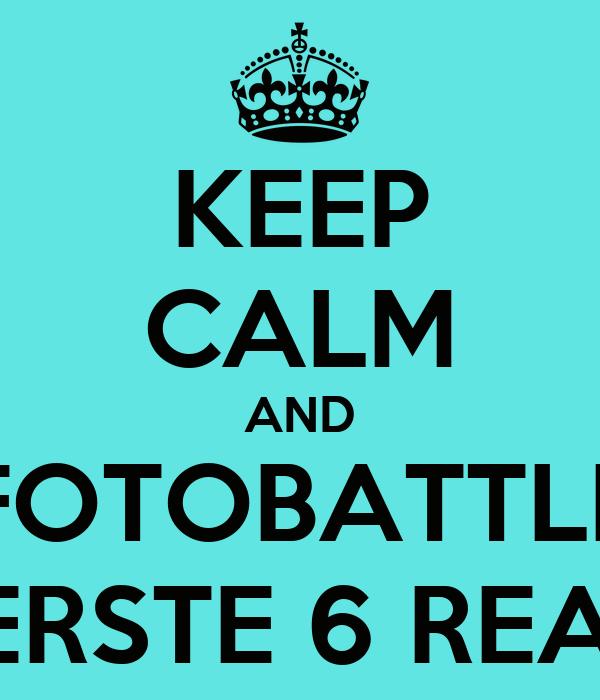 KEEP CALM AND FOTOBATTLE EERSTE 6 REA'S