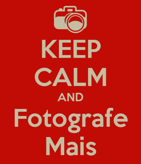 KEEP CALM AND Fotografe Mais