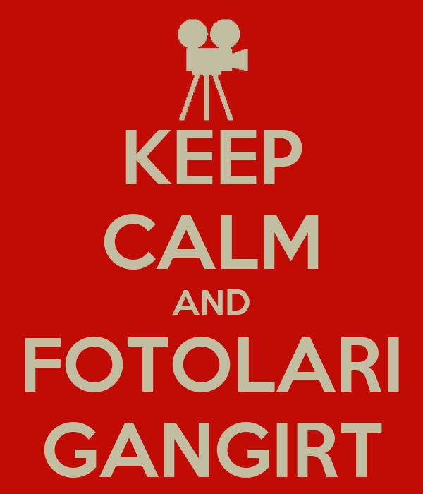 KEEP CALM AND FOTOLARI GANGIRT