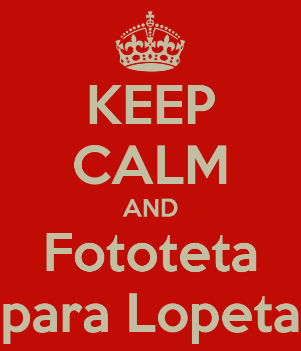 KEEP CALM AND Fototeta para Lopeta