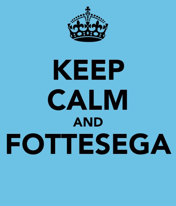 KEEP CALM AND FOTTESEGA